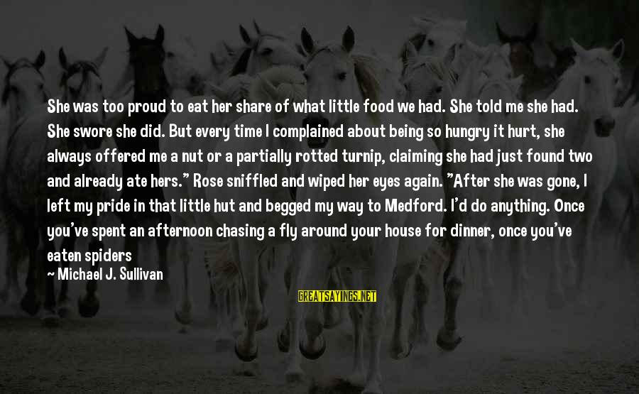 Dirt's Sayings By Michael J. Sullivan: She was too proud to eat her share of what little food we had. She