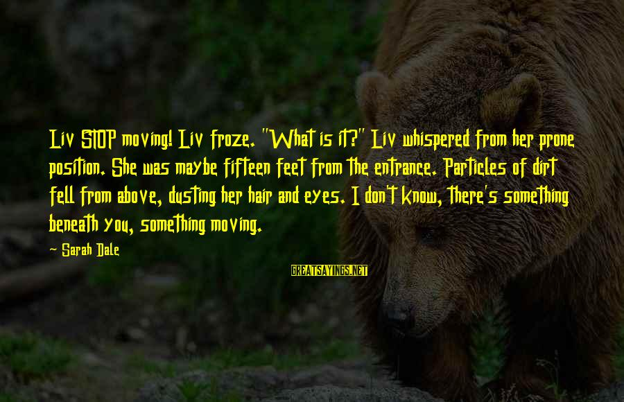 """Dirt's Sayings By Sarah Dale: Liv STOP moving! Liv froze. """"What is it?"""" Liv whispered from her prone position. She"""