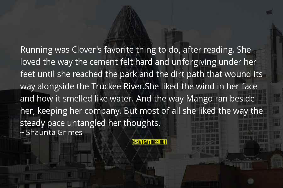 Dirt's Sayings By Shaunta Grimes: Running was Clover's favorite thing to do, after reading. She loved the way the cement