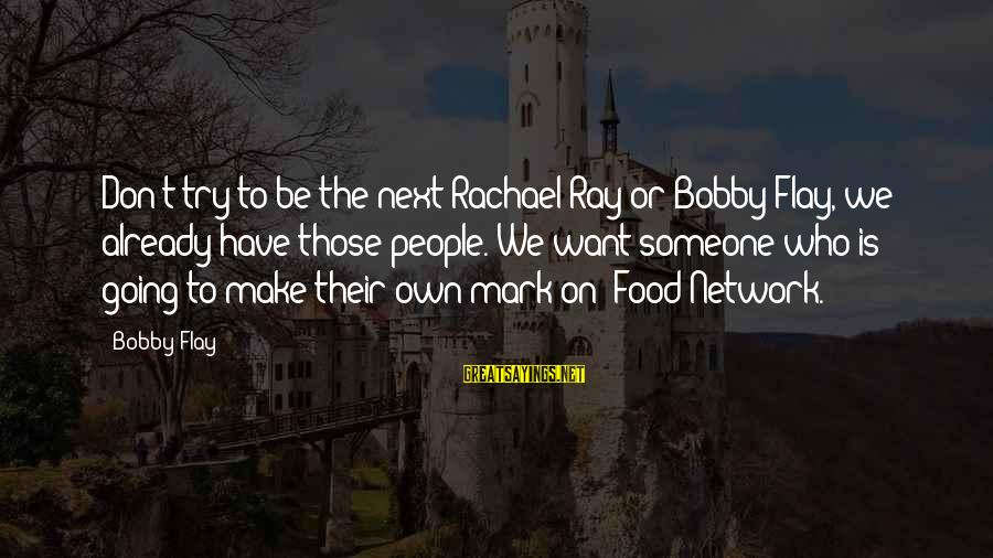Dirty Dancing Robbie Sayings By Bobby Flay: Don't try to be the next Rachael Ray or Bobby Flay, we already have those