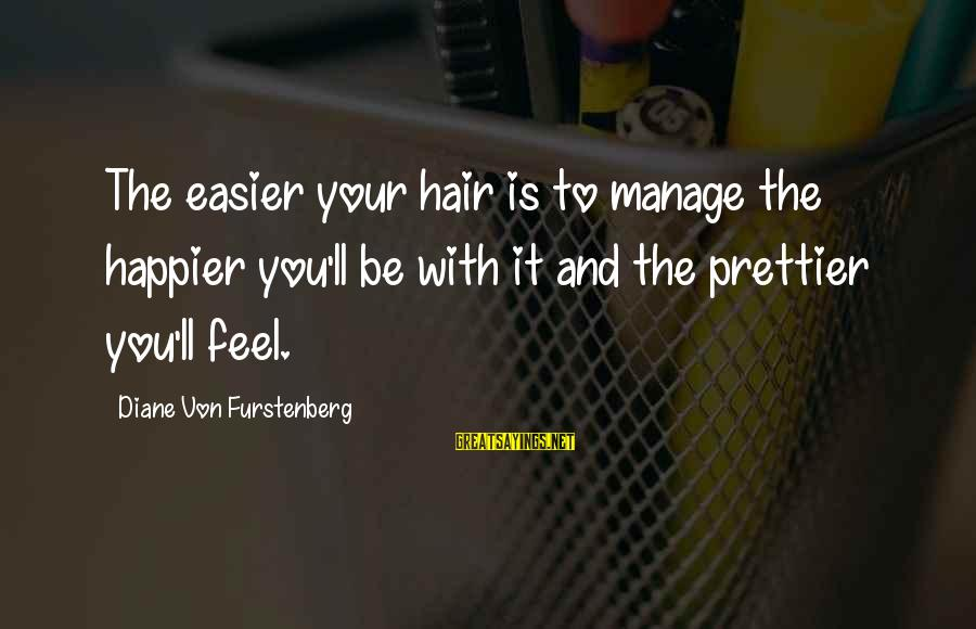 Dirty Dancing Robbie Sayings By Diane Von Furstenberg: The easier your hair is to manage the happier you'll be with it and the