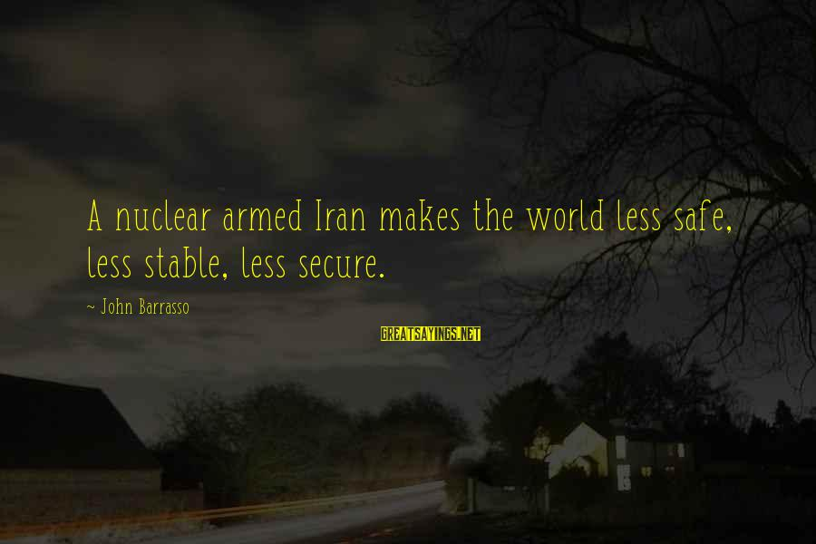 Dirty Dancing Robbie Sayings By John Barrasso: A nuclear armed Iran makes the world less safe, less stable, less secure.