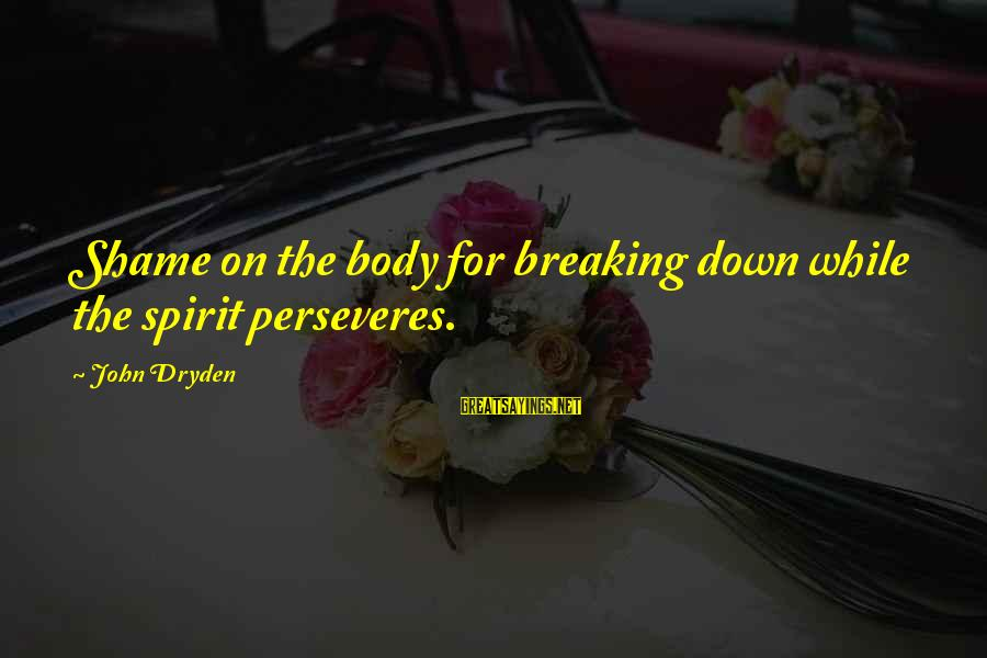 Dirty Dancing Robbie Sayings By John Dryden: Shame on the body for breaking down while the spirit perseveres.