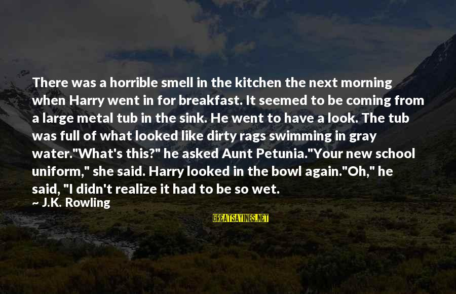 Dirty Swimming Sayings By J.K. Rowling: There was a horrible smell in the kitchen the next morning when Harry went in