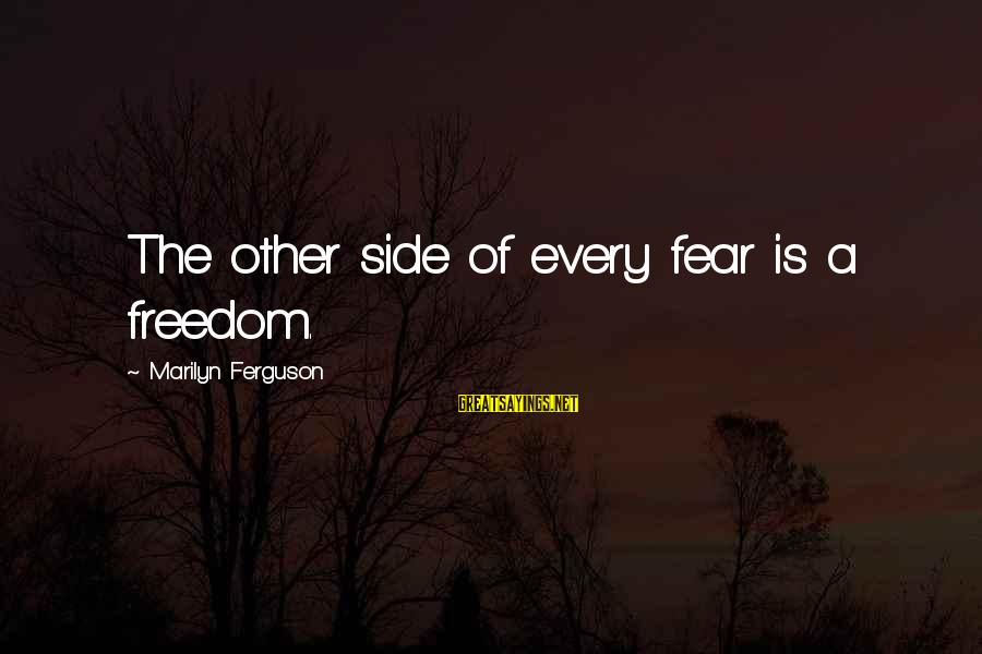 Dirty Swimming Sayings By Marilyn Ferguson: The other side of every fear is a freedom.