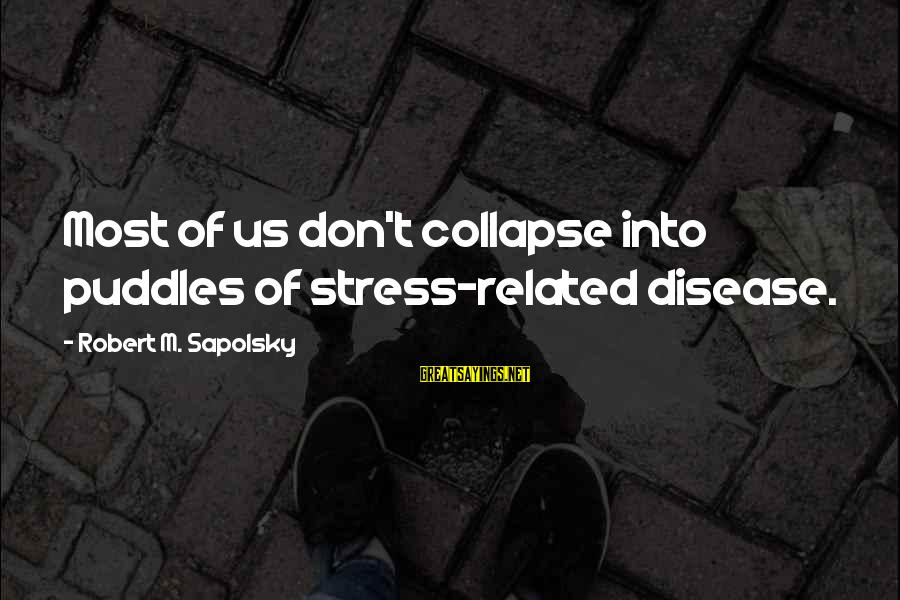 Dirty Swimming Sayings By Robert M. Sapolsky: Most of us don't collapse into puddles of stress-related disease.