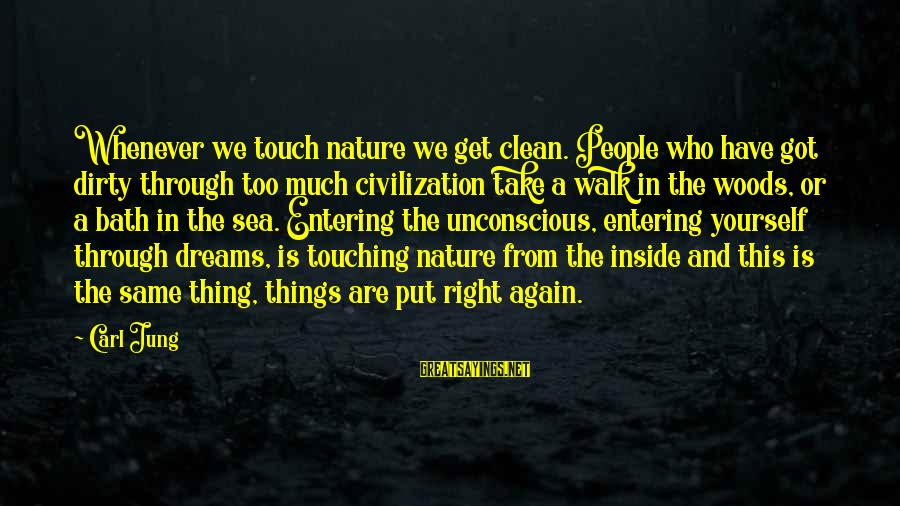 Dirty Things Sayings By Carl Jung: Whenever we touch nature we get clean. People who have got dirty through too much