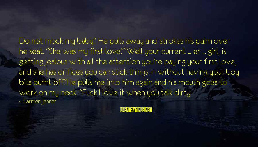 """Dirty Things Sayings By Carmen Jenner: Do not mock my baby."""" He pulls away and strokes his palm over he seat."""