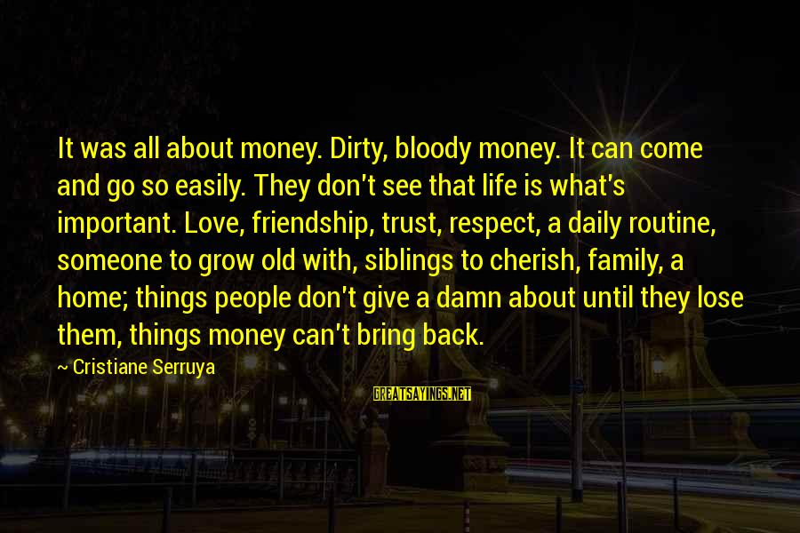 Dirty Things Sayings By Cristiane Serruya: It was all about money. Dirty, bloody money. It can come and go so easily.