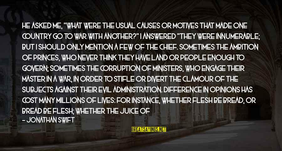 """Dirty Things Sayings By Jonathan Swift: He asked me, """"what were the usual causes or motives that made one country go"""