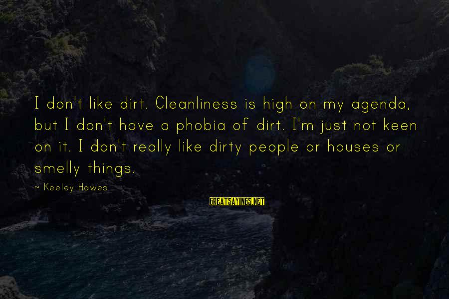 Dirty Things Sayings By Keeley Hawes: I don't like dirt. Cleanliness is high on my agenda, but I don't have a