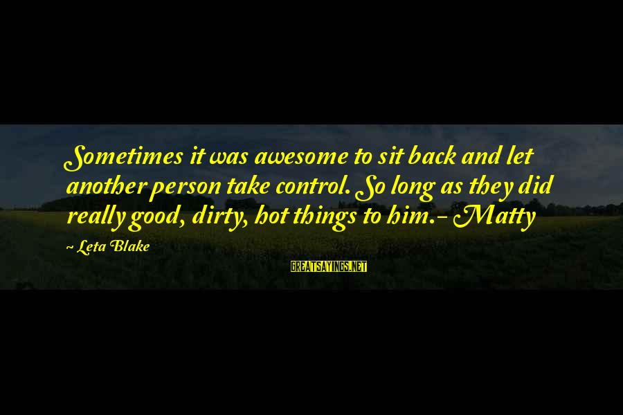 Dirty Things Sayings By Leta Blake: Sometimes it was awesome to sit back and let another person take control. So long