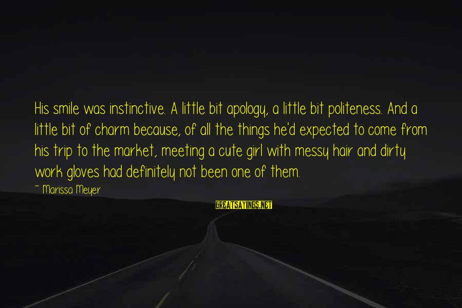 Dirty Things Sayings By Marissa Meyer: His smile was instinctive. A little bit apology, a little bit politeness. And a little