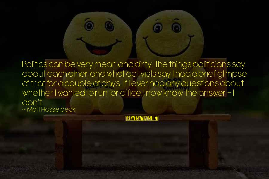 Dirty Things Sayings By Matt Hasselbeck: Politics can be very mean and dirty. The things politicians say about each other, and