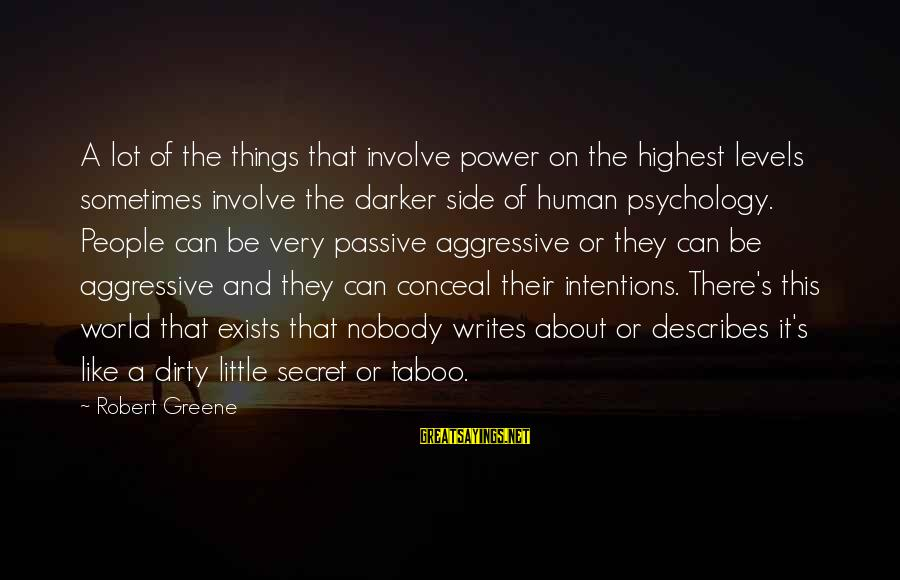 Dirty Things Sayings By Robert Greene: A lot of the things that involve power on the highest levels sometimes involve the