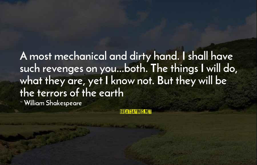 Dirty Things Sayings By William Shakespeare: A most mechanical and dirty hand. I shall have such revenges on you...both. The things