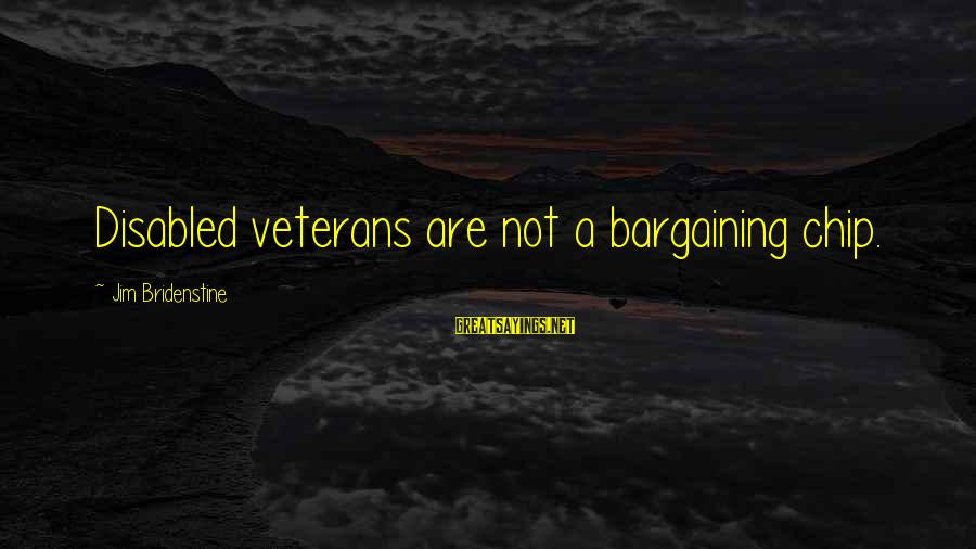 Disabled Veterans Sayings By Jim Bridenstine: Disabled veterans are not a bargaining chip.