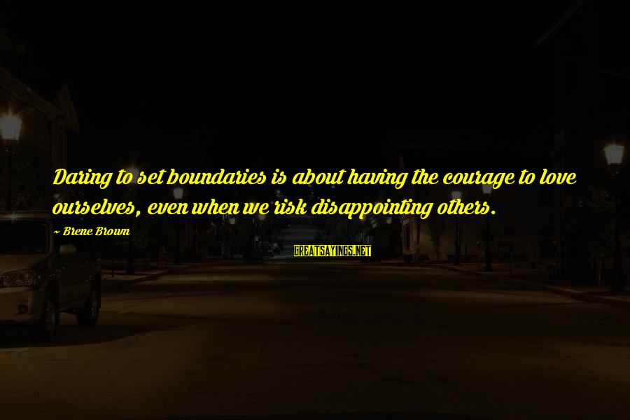 Disappointing Love Sayings By Brene Brown: Daring to set boundaries is about having the courage to love ourselves, even when we