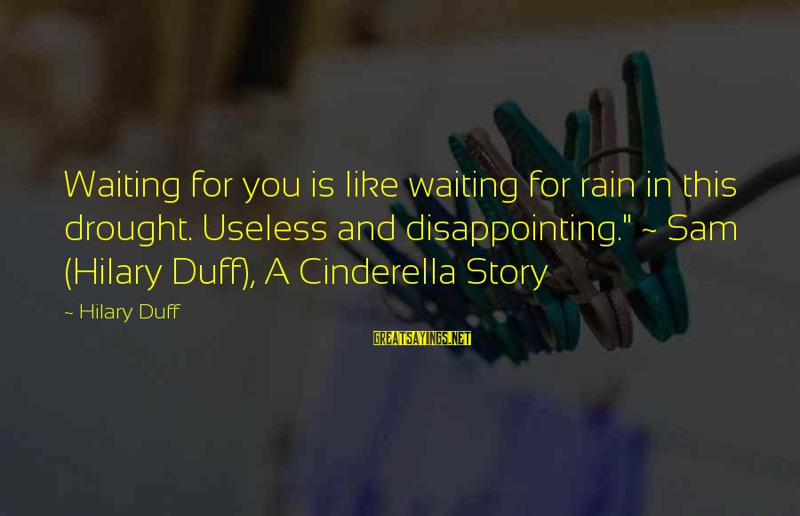 "Disappointing Love Sayings By Hilary Duff: Waiting for you is like waiting for rain in this drought. Useless and disappointing."" ~"