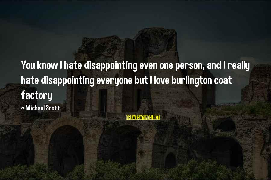 Disappointing Love Sayings By Michael Scott: You know I hate disappointing even one person, and I really hate disappointing everyone but