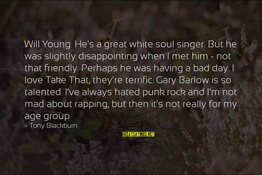 Disappointing Love Sayings By Tony Blackburn: Will Young. He's a great white soul singer. But he was slightly disappointing when I