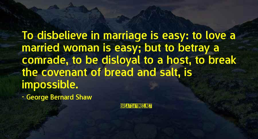 Disbelieve In Love Sayings By George Bernard Shaw: To disbelieve in marriage is easy: to love a married woman is easy; but to