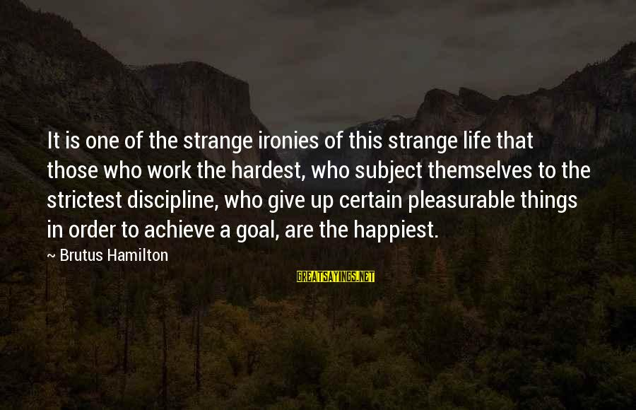 Discerningly Sayings By Brutus Hamilton: It is one of the strange ironies of this strange life that those who work