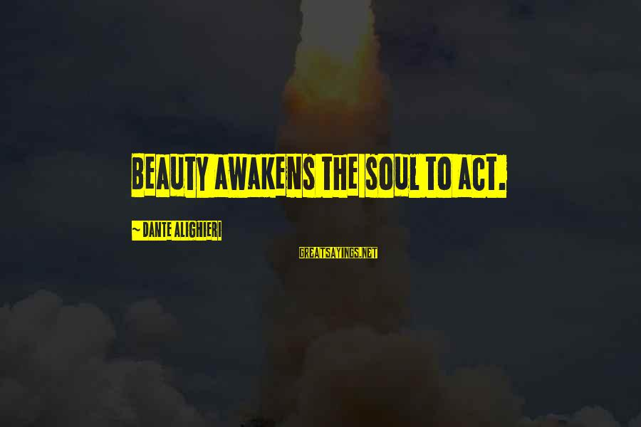 Discerningly Sayings By Dante Alighieri: Beauty awakens the soul to act.