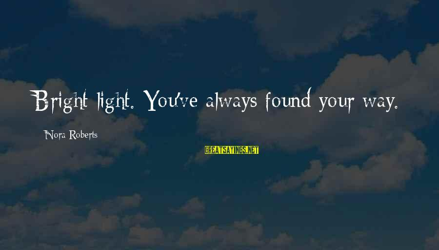 Discerningly Sayings By Nora Roberts: Bright light. You've always found your way.
