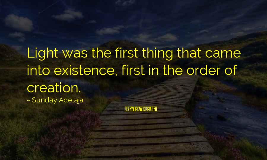 Discerningly Sayings By Sunday Adelaja: Light was the first thing that came into existence, first in the order of creation.