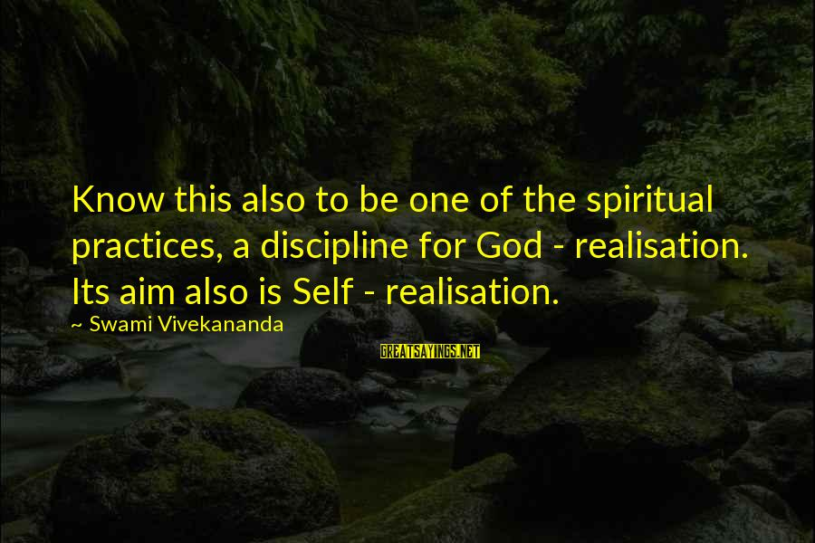 Discipline By Swami Vivekananda Sayings By Swami Vivekananda: Know this also to be one of the spiritual practices, a discipline for God -