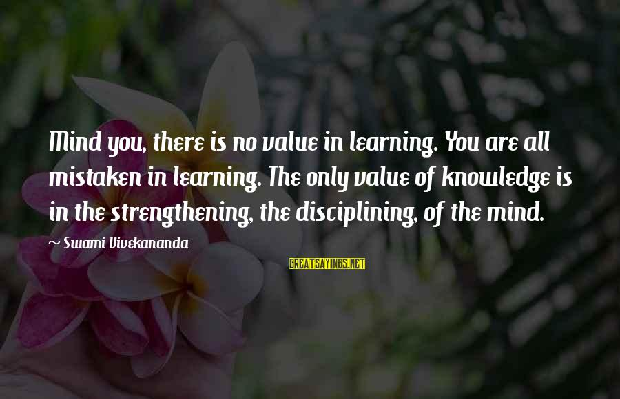 Discipline By Swami Vivekananda Sayings By Swami Vivekananda: Mind you, there is no value in learning. You are all mistaken in learning. The