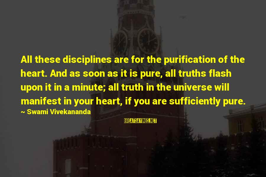 Discipline By Swami Vivekananda Sayings By Swami Vivekananda: All these disciplines are for the purification of the heart. And as soon as it