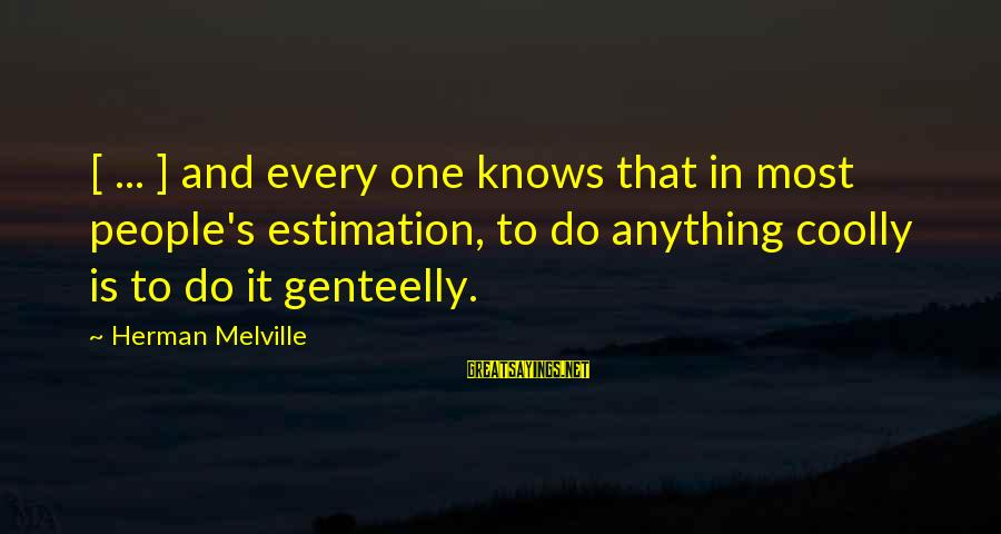 Disclaiming Sayings By Herman Melville: [ ... ] and every one knows that in most people's estimation, to do anything