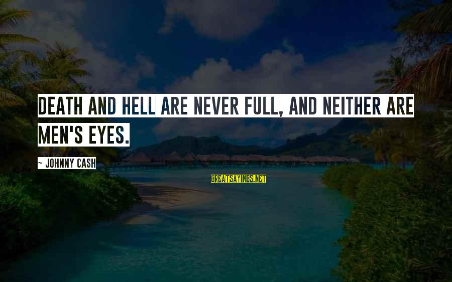 Disclaiming Sayings By Johnny Cash: Death and hell are never full, and neither are men's eyes.