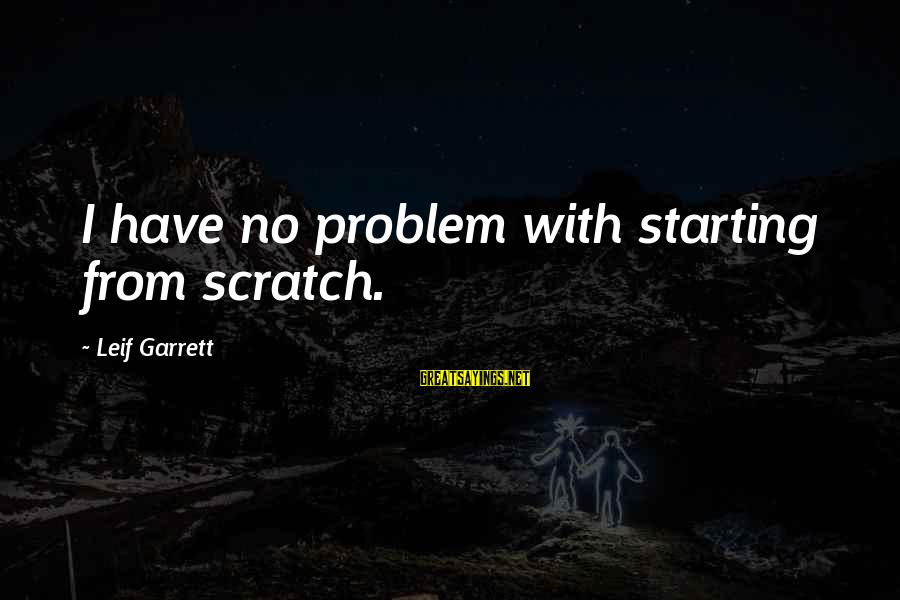 Disclaiming Sayings By Leif Garrett: I have no problem with starting from scratch.