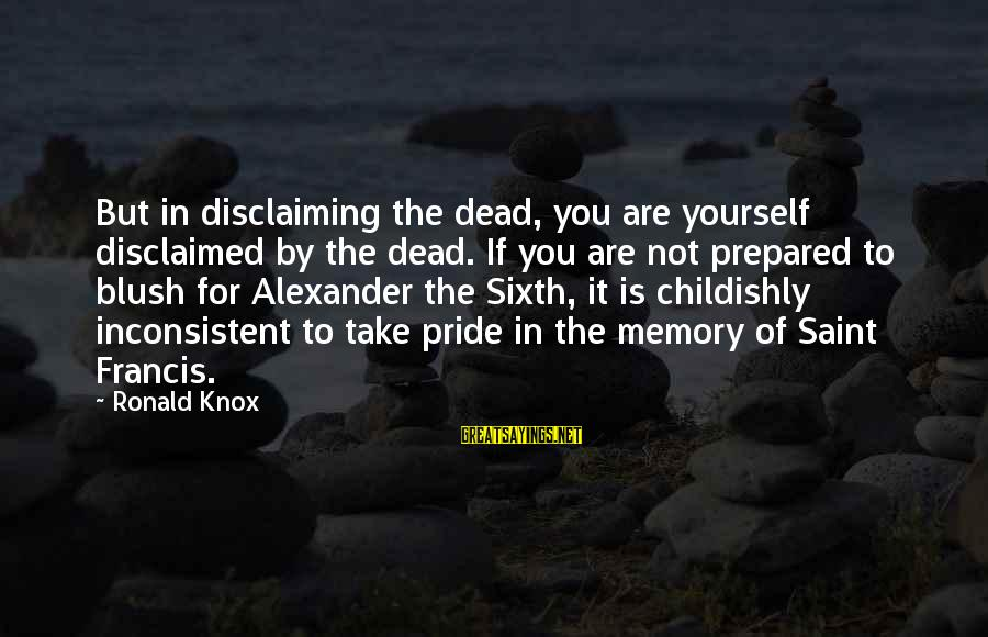 Disclaiming Sayings By Ronald Knox: But in disclaiming the dead, you are yourself disclaimed by the dead. If you are
