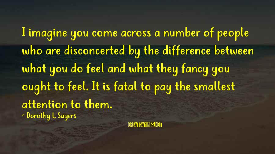 Disconcerted Sayings By Dorothy L. Sayers: I imagine you come across a number of people who are disconcerted by the difference