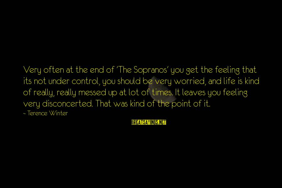 Disconcerted Sayings By Terence Winter: Very often at the end of 'The Sopranos' you get the feeling that its not