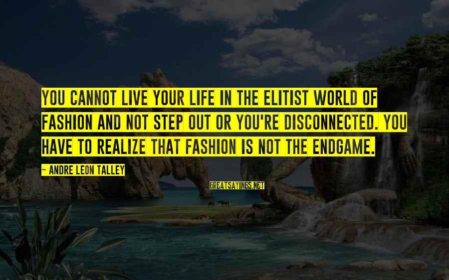 Disconnected Sayings By Andre Leon Talley: You cannot live your life in the elitist world of fashion and not step out