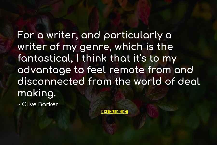 Disconnected Sayings By Clive Barker: For a writer, and particularly a writer of my genre, which is the fantastical, I