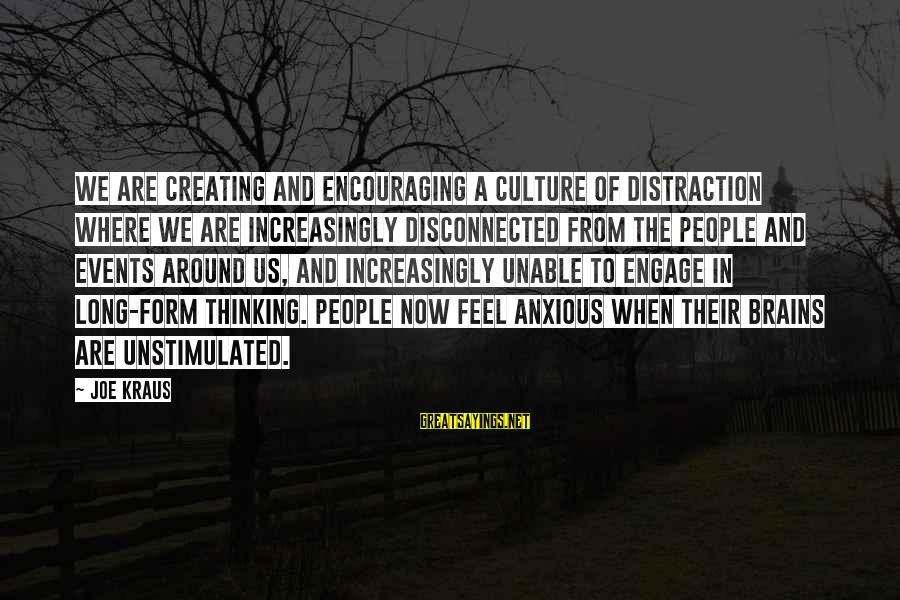 Disconnected Sayings By Joe Kraus: We are creating and encouraging a culture of distraction where we are increasingly disconnected from
