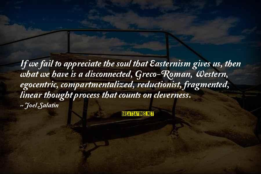 Disconnected Sayings By Joel Salatin: If we fail to appreciate the soul that Easternism gives us, then what we have