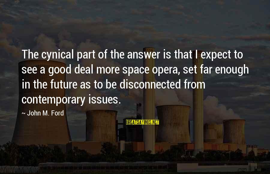 Disconnected Sayings By John M. Ford: The cynical part of the answer is that I expect to see a good deal