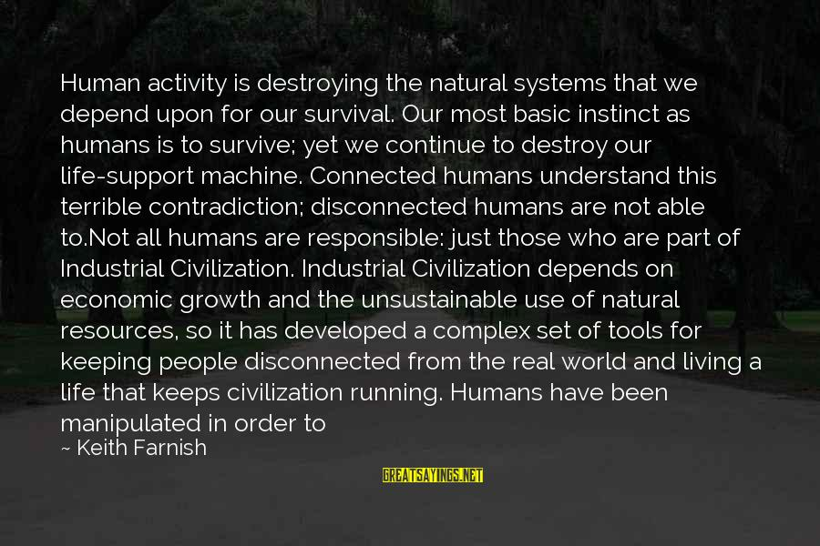 Disconnected Sayings By Keith Farnish: Human activity is destroying the natural systems that we depend upon for our survival. Our