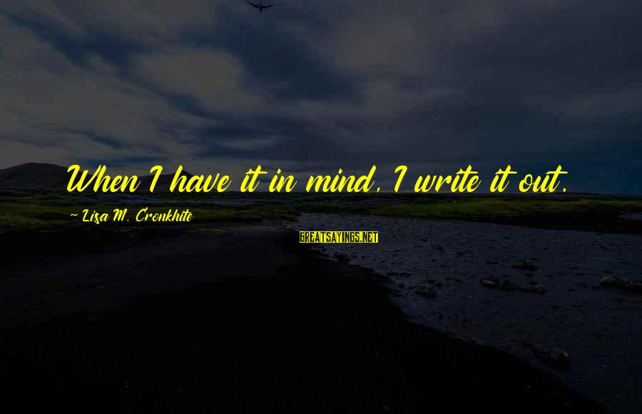 Disconnected Sayings By Lisa M. Cronkhite: When I have it in mind, I write it out.