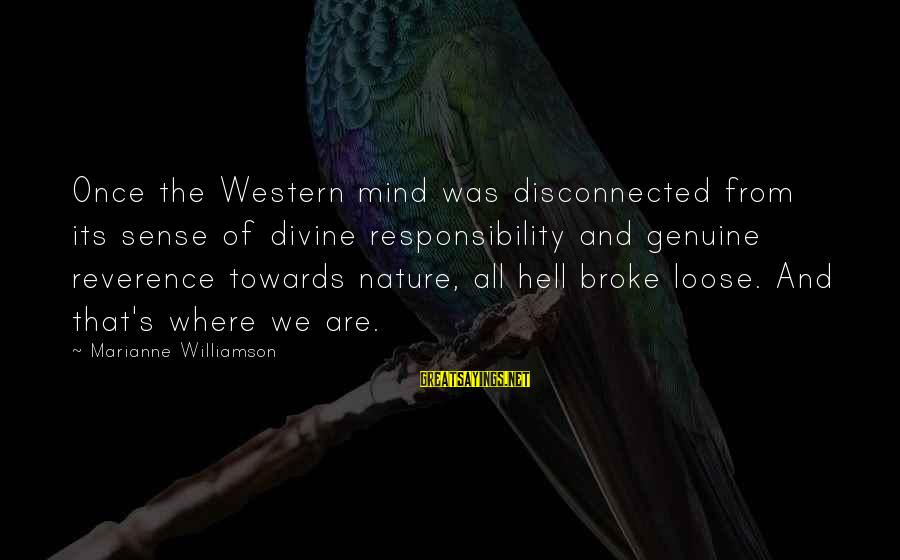 Disconnected Sayings By Marianne Williamson: Once the Western mind was disconnected from its sense of divine responsibility and genuine reverence
