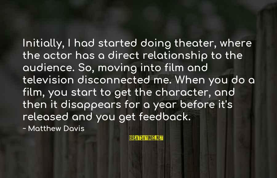Disconnected Sayings By Matthew Davis: Initially, I had started doing theater, where the actor has a direct relationship to the