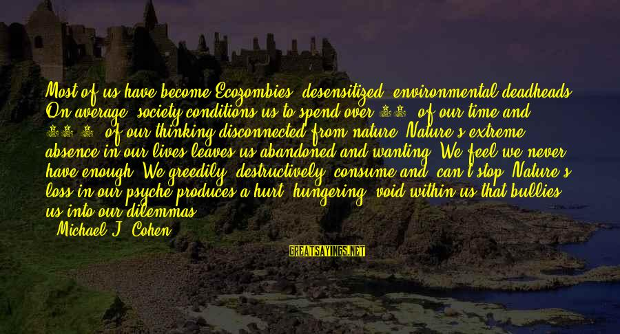 Disconnected Sayings By Michael J. Cohen: Most of us have become Ecozombies, desensitized, environmental deadheads. On average, society conditions us to
