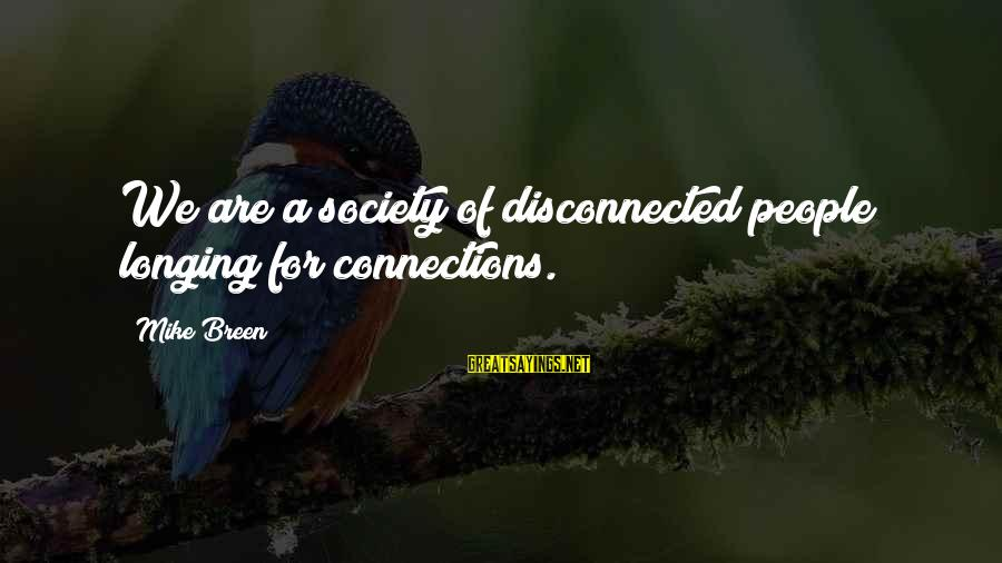 Disconnected Sayings By Mike Breen: We are a society of disconnected people longing for connections.